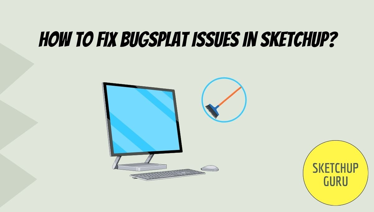 How to Fix Bugsplat Issues in Sketchup?