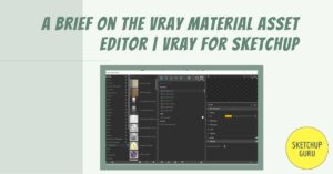 A Brief on the Vray Material Asset Editor | Vray for Sketchup