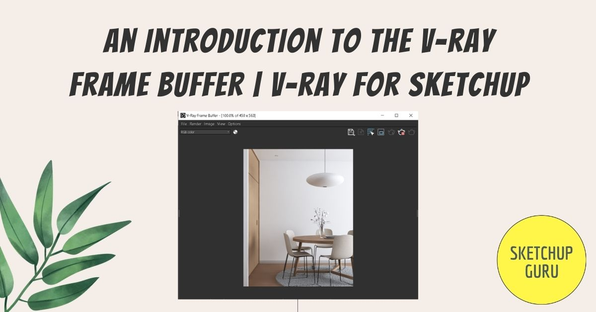 An Introduction to the V-ray Frame Buffer | V-ray for Sketchup