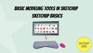 Basic Modeling Tools in Sketchup | Sketchup Basics