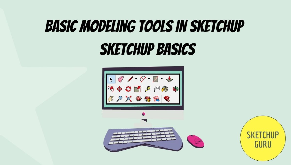 Basic Modeling Tools in Sketchup | Sketchup Basics