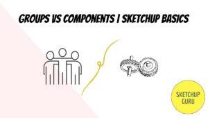Groups VS Components   Sketchup Basics   Sketchupguru