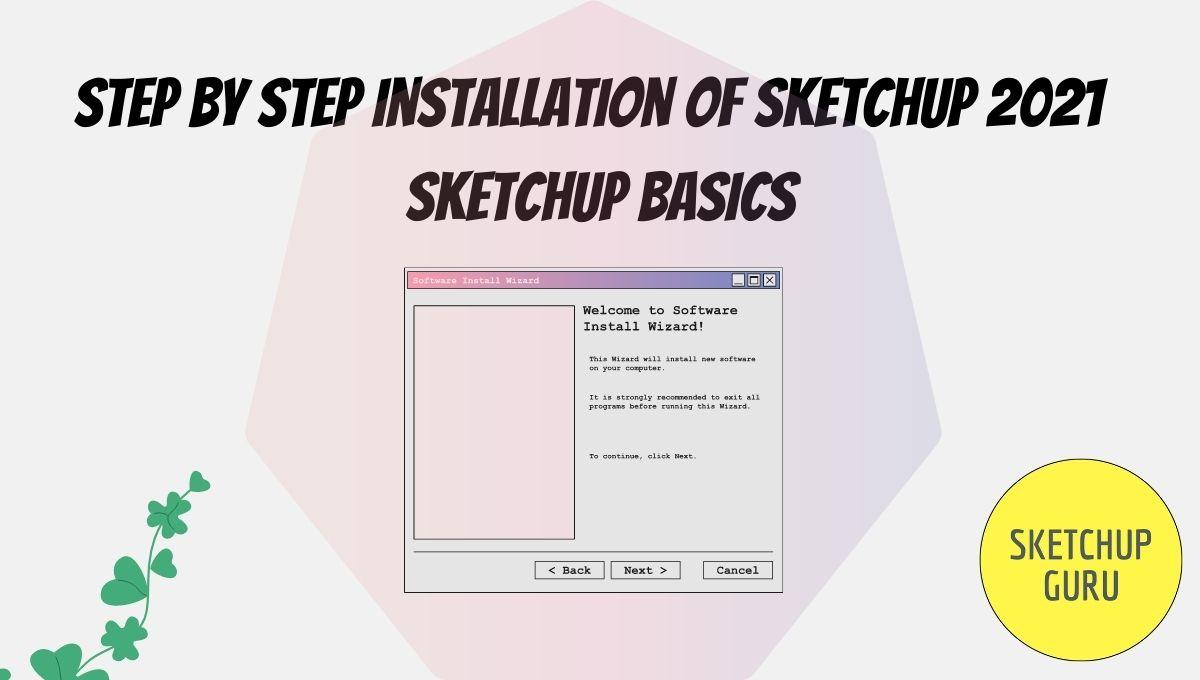 Step By Step Installation of Sketchup 2021 | Sketchup Basics