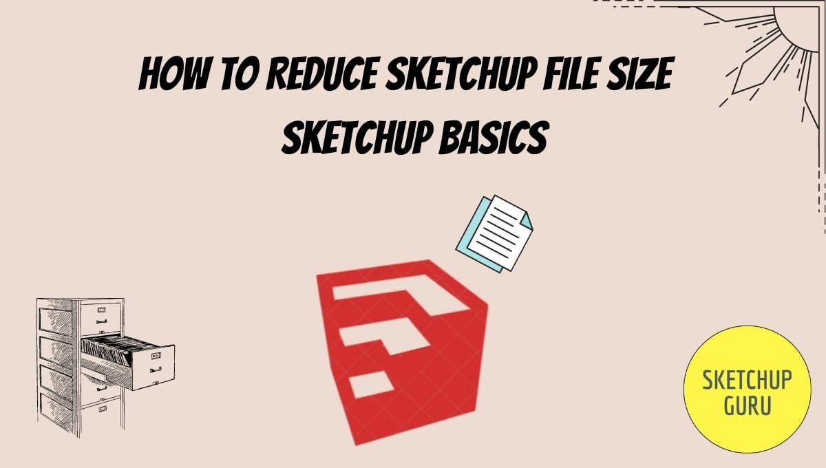 How to Reduce Sketchup File Size | Sketchup Basics | Sketchupguru