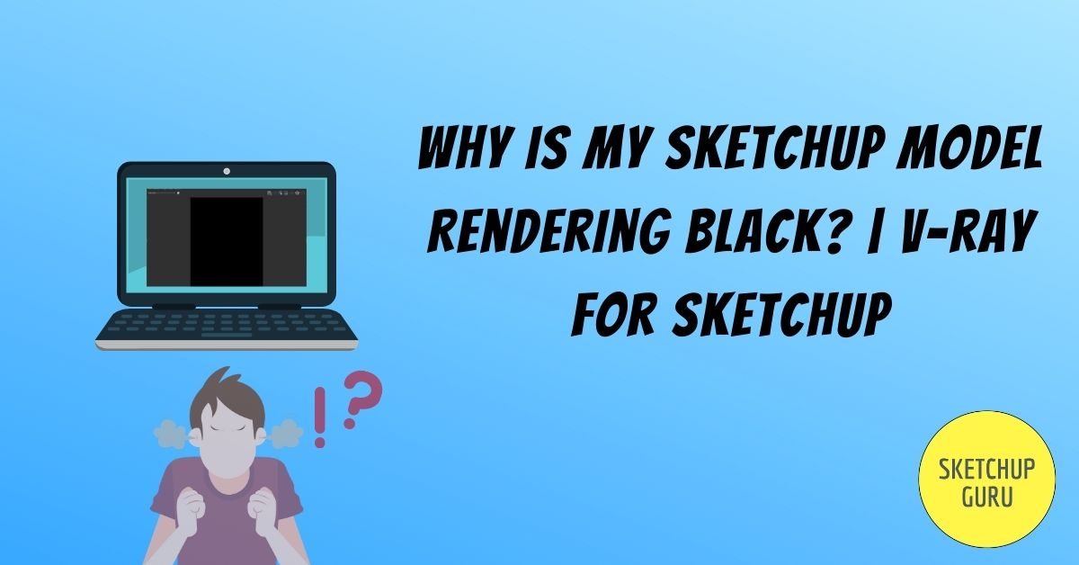 Why is my SketchUp model Rendering Black? | V-ray for SketchUp