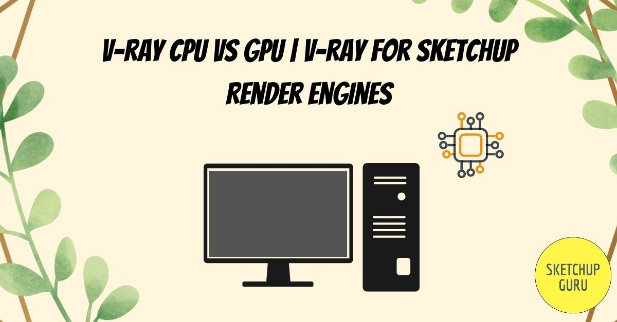 V-ray CPU  vs  GPU | V-ray for Sketchup Render Engines